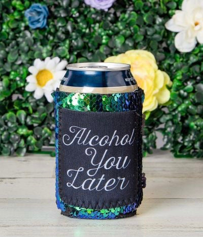 Alcohol You Later Koozie
