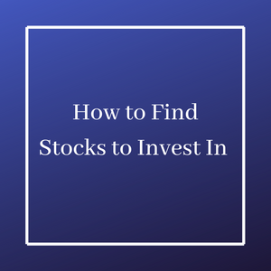 How to Find Stocks to Invest In