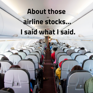 About Those Airline Stocks....I Said What I Said.
