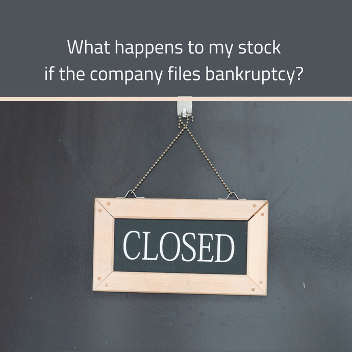 Bankruptcy - What happens to my stock if the company files bankruptcy?
