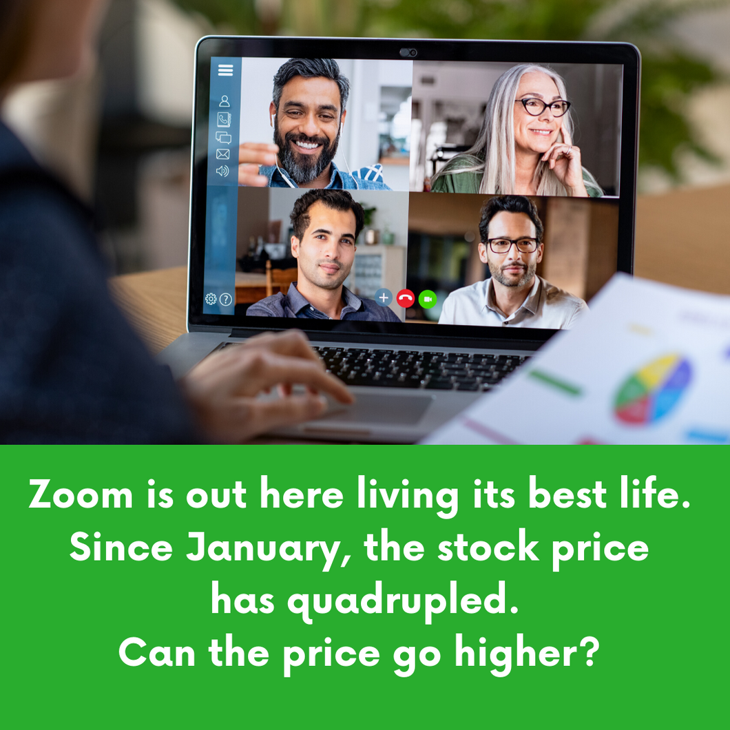 Zoom Is Out Here Living Its Best Life. Since January, the Stock Has Quadrupled. Can It Go Higher?