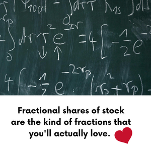 Fractional Shares of Stock are Fractions You'll Actually Love