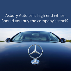 Asbury Automotive makes good money selling & repairing luxury cars. Should you buy the stock?
