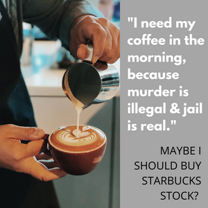 """I Need Coffee in the AM Because Murder is Illegal & Jail Is Real"". So Should You Buy Starbucks Stock?"