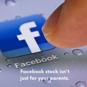 Facebook Stock Isn't Just Your Parents' Stock