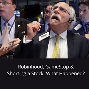 Robinhood, GameStop & Shorting a Stock. What's Happened?