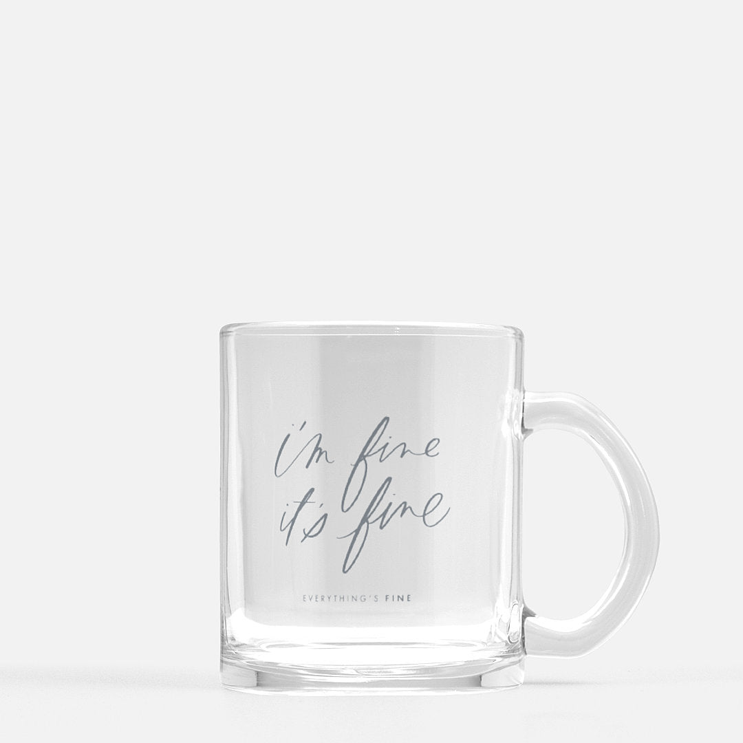 I'm Fine It's Fine Everything's Fine | Glass Mug