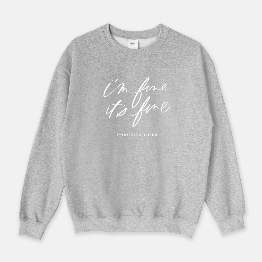 I'm Fine It's Fine Everything's Fine | Sweatshirt