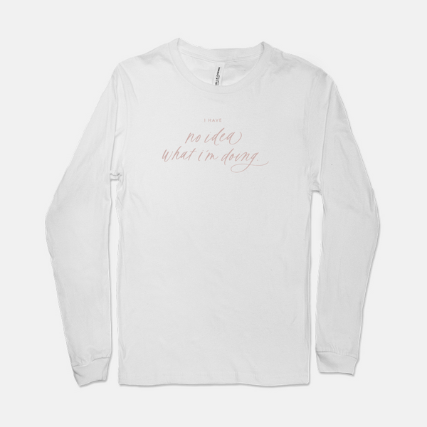 I Have No Idea What I'm Doing | Long-sleeved Tee
