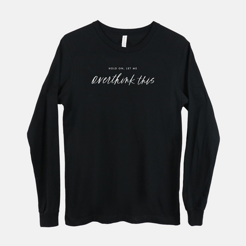 Hold On, Let Me Overthink This | Long-sleeved Tee