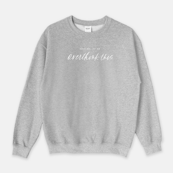 Hold On, Let Me Overthink This | Sweatshirt