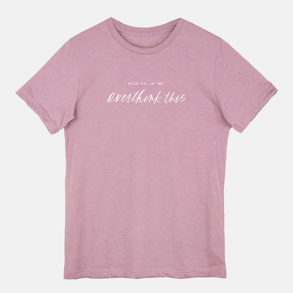 Hold On, Let Me Overthink This | Short-sleeved Tee