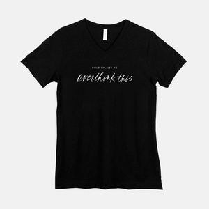 Hold On, Let Me Overthink This | V-neck Tee