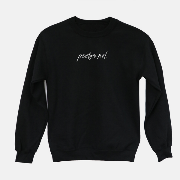 Probs Not. | Sweatshirt
