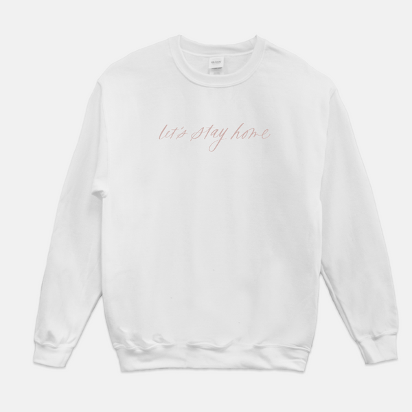 Let's Stay Home | Sweatshirt