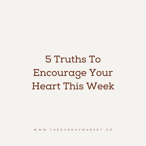 5 Truths to Encourage Your Heart This Week
