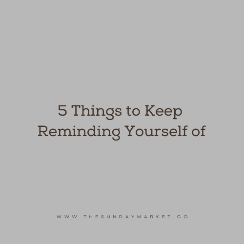 Five Things to Keep Reminding Yourself of