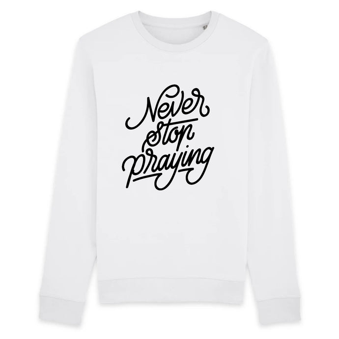 Never stop praying | Sweat mixte - Ma Boutique Catho