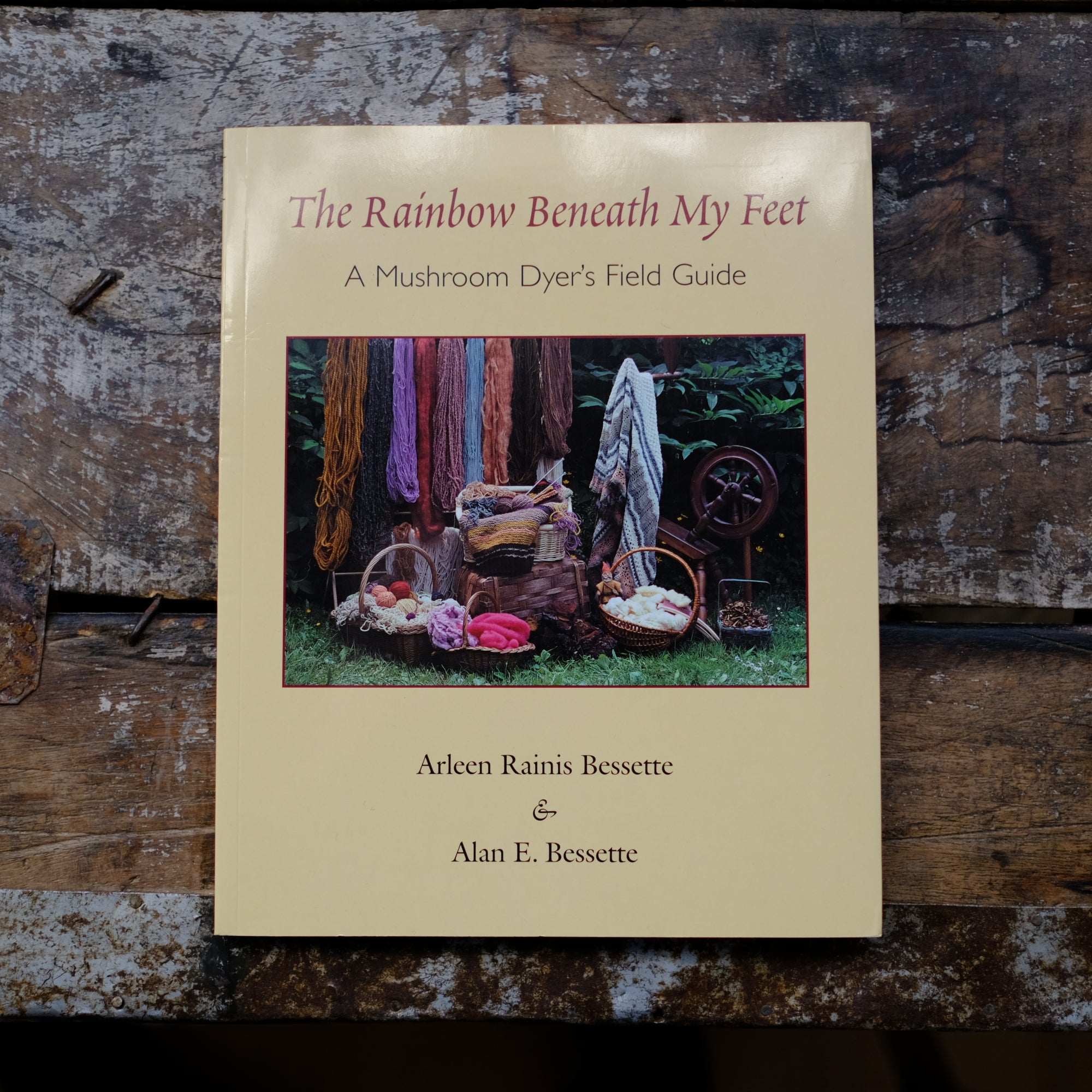 The Rainbow Beneath My Feet: A Mushroom Dyer's Field Guide by Arleen Rainis Bessette & Alan E. Bessette - COMING SOON