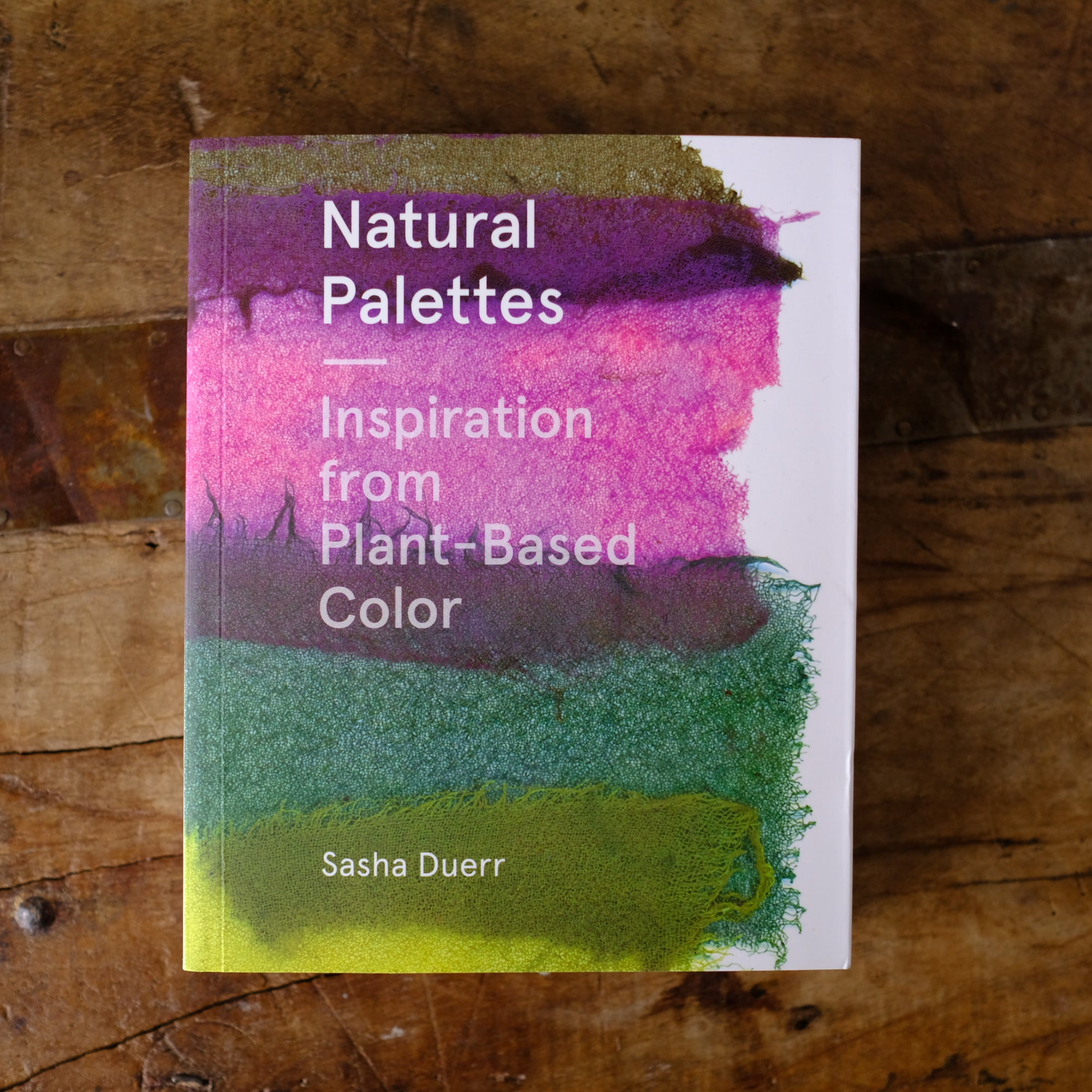 Natural Palettes: Inspiration from Plant-Based Color Systems by Sasha Duerr - New! SOLD OUT