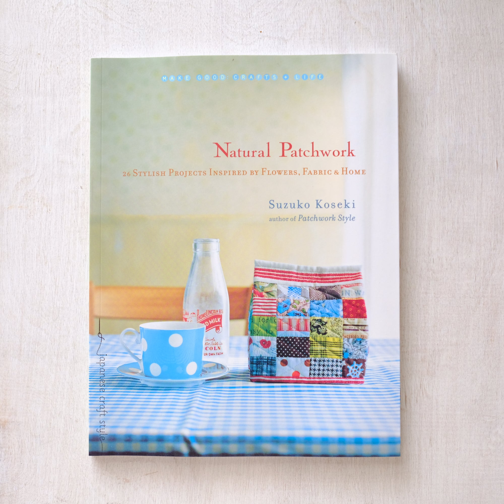 Natural Patchwork: 26 Stylish Projects Inspired by Flowers, Fabric & Home by Suzuko Koseki - New!