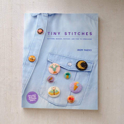 Tiny Stitches: Buttons, Badges, Patches, and Pins to Embroider by Irem Yazici