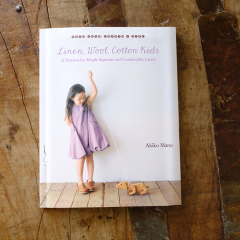 Linen, Wool, Cotton Kids: 21 Patterns for Simple Separates and Comfortable Layers by Akiko Mano