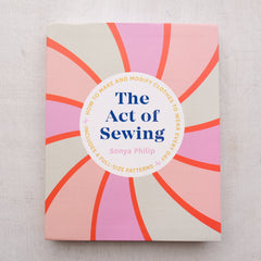 The Act of Sewing by Sonya Philip - PREORDER ETA 4/27