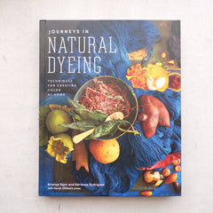 Journeys in Natural Dyeing: Techniques for Creating Color at Home by Kristine Vejar and Adrienne Rodriguez