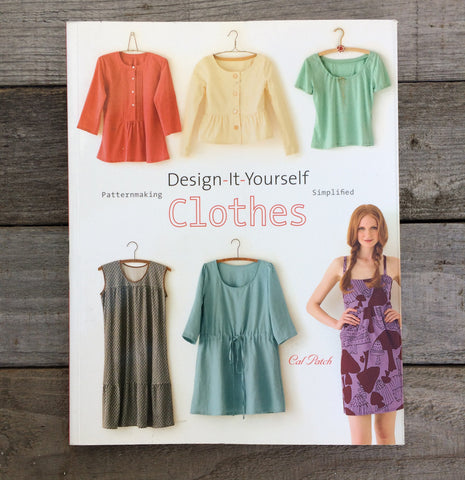 Design It Yourself Clothes: Patternmaking Simplified