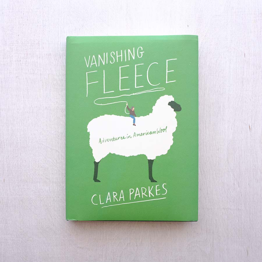 Vanishing Fleece: Adventures in American Wool by Clara Parkes
