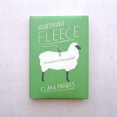 Vanishing Fleece: Adventures in American Wool by Clara Parkes - NEW!