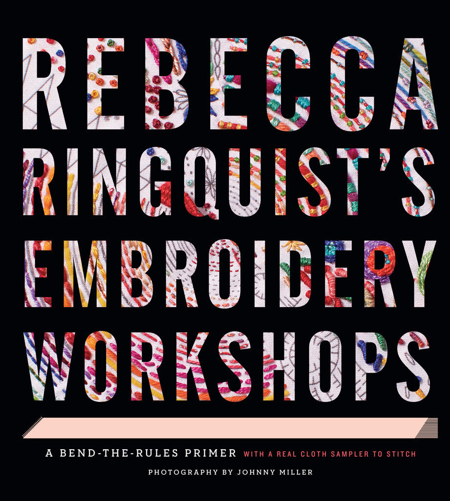 Rebecca Ringquist's Embroidery Workshops Book