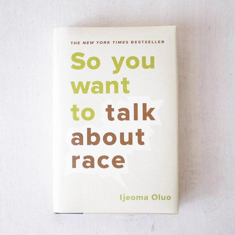 So You Want to Talk About Race by Ijeoma Oluo - SOLD OUT