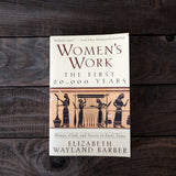 Women's Work: The First 20,000 Years, Women, Cloth, and Society in Early Times by Elizabeth Wayland Barber