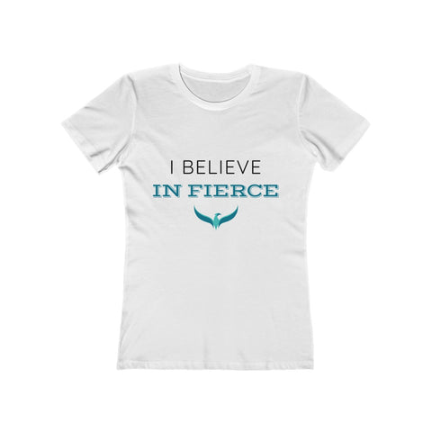 I Believe in Fierce Women's The Boyfriend Tee