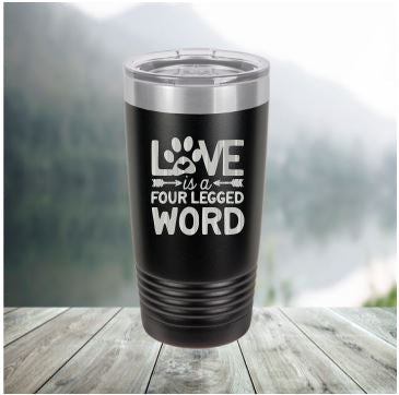 Love is a 4 Legged Word 20 oz Tumbler