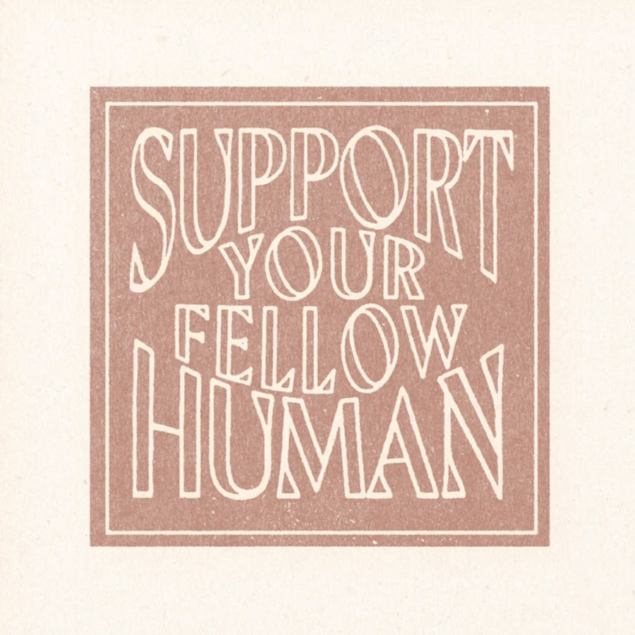 SUPPORT YOUR FELLOW HUMAN PRINT BY REALFUNWOW