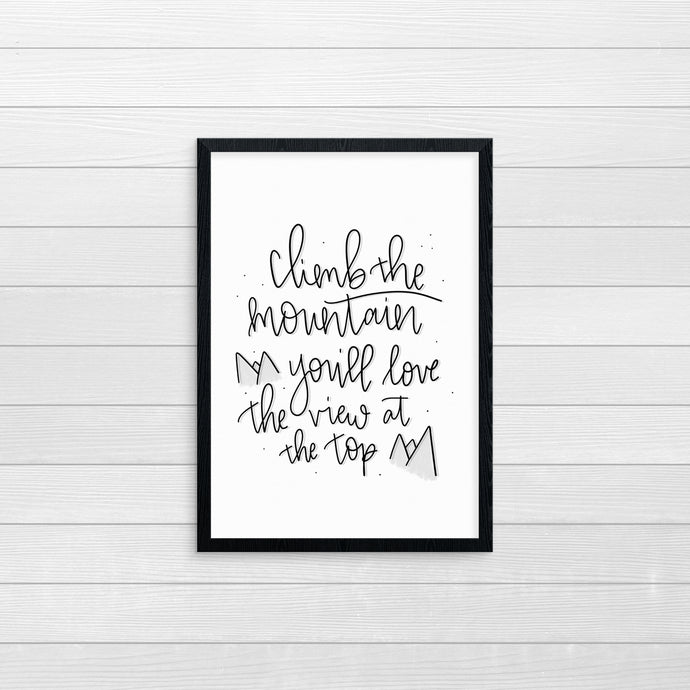 Climb the Mountain, You'll Love the View At The Top Print