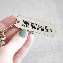 Load image into Gallery viewer, Love You More Keychain