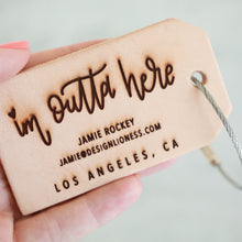 Load image into Gallery viewer, Im Outta Here | Custom Leather Luggage Tag
