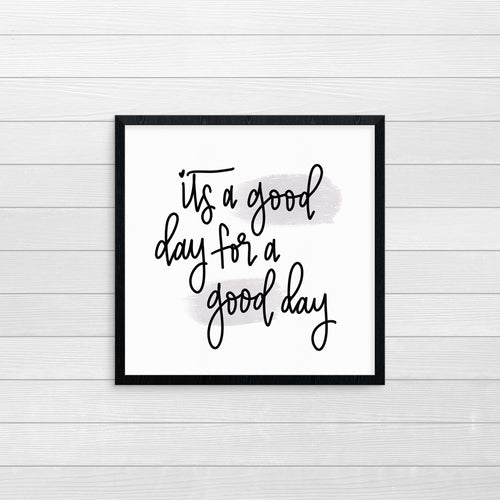 It's A Good Day For A Good Day Print