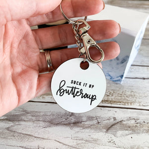 Suck It Up Buttercup | Keychain