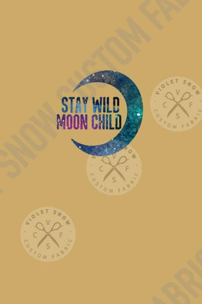Pre order R44 - Stay Wild Moon Child - Panel PRE ORDER PANEL Violet Snow Custom Fabric
