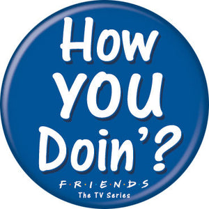 Friends - How You Doin? Button