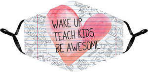 Wake Up, Teach Kids, Be Awesome Face Mask