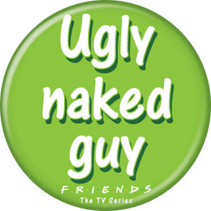 Friends Ugly Naked Guy Button