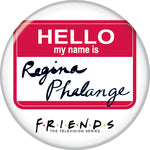 Friends - My Name is Regina Phalange Button