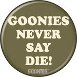 Goonies Never Say Die Button