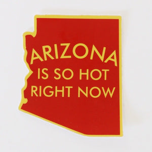 Arizona Is So Hot Right Now Sticker